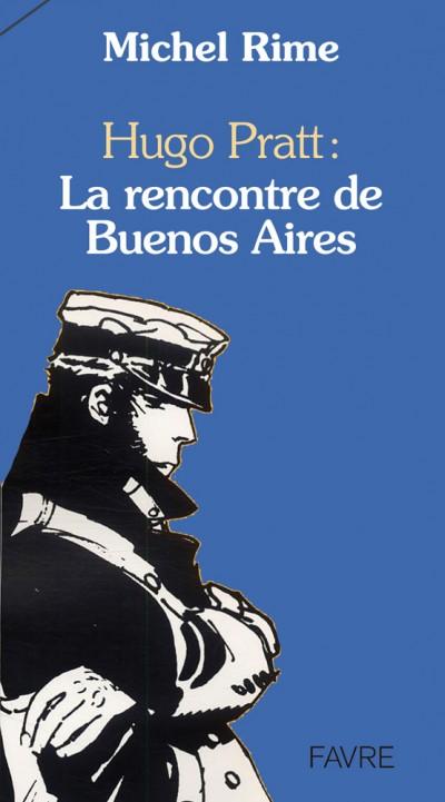 Hugo Pratt: La rencontre de Buenos Aires